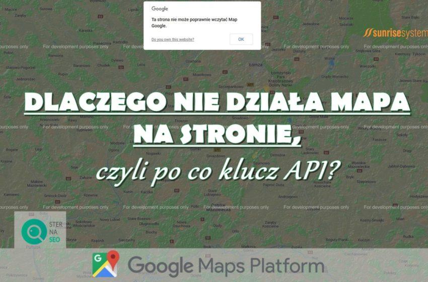 Dlaczego nie działa mapa na stronie, czyli po co klucz API?